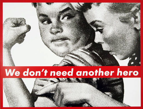 Barbara Kruger BarbaraKruger-Untitled-We-Dont-Need-Another-Hero-1985